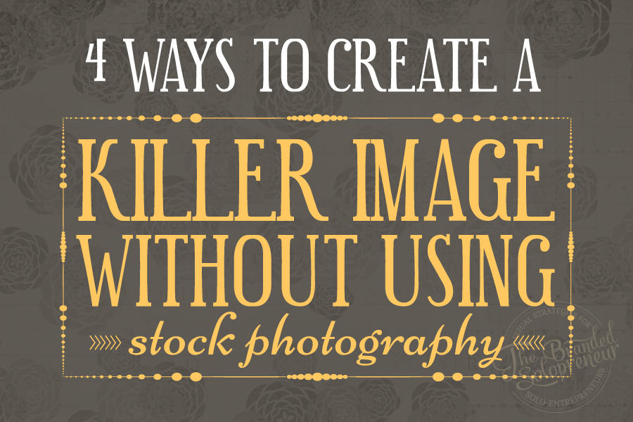 Ways To Create Shareable Images Without Using Stock Photography