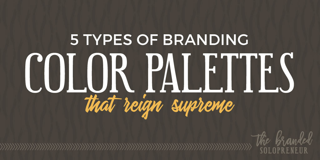 5 Types of Branding Color Palettes That Reign Supreme