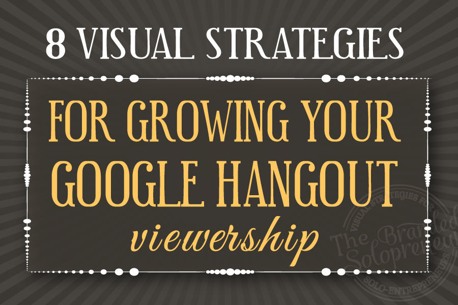 8 Visual Strategies For Growing Your Google Hangout Viewership