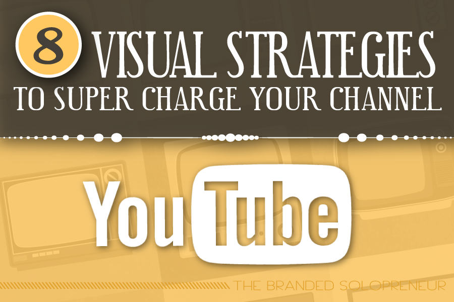 8 Visual Strategies To Super Charge Your YouTube Channel