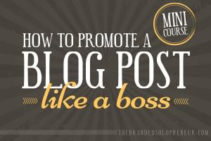 {Free Mini Course} How To Promote A Blog Post Like A Boss