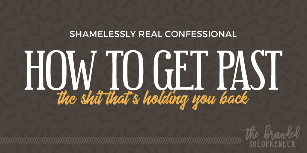How to Get Past the Sh*t That's Holding You Back