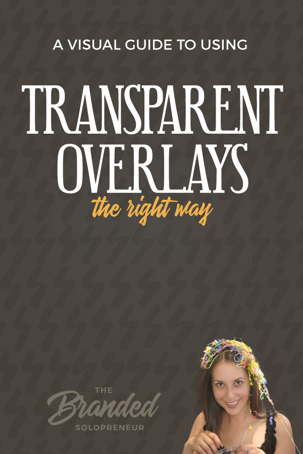A Visual Guide to Using Transparent Overlays the Right Way | This visual guide breaks down the 3 types of transparent overlays that work like gangbusters for adding text to your images and creating a signature style for your visuals, including tons of real world brand examples. |  #brandingdesign #branding101 #branding strategy #brandidentity #brandidentitydesign #brandinginspiration