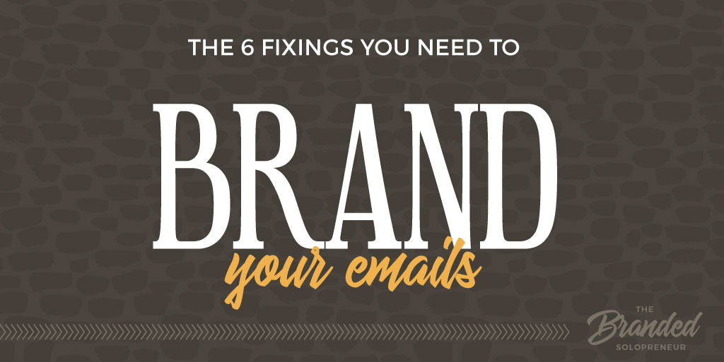 6 Fixings You Need To Brand Your Emails
