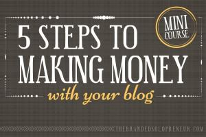 {Free Mini Course} How To Make Money From Your Blog: The 5 Steps You Need To Take