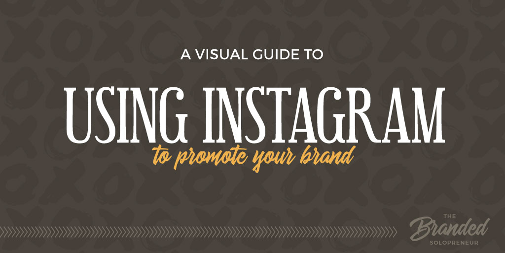 A Visual Guide to Using Instagram to Promote Your Brand