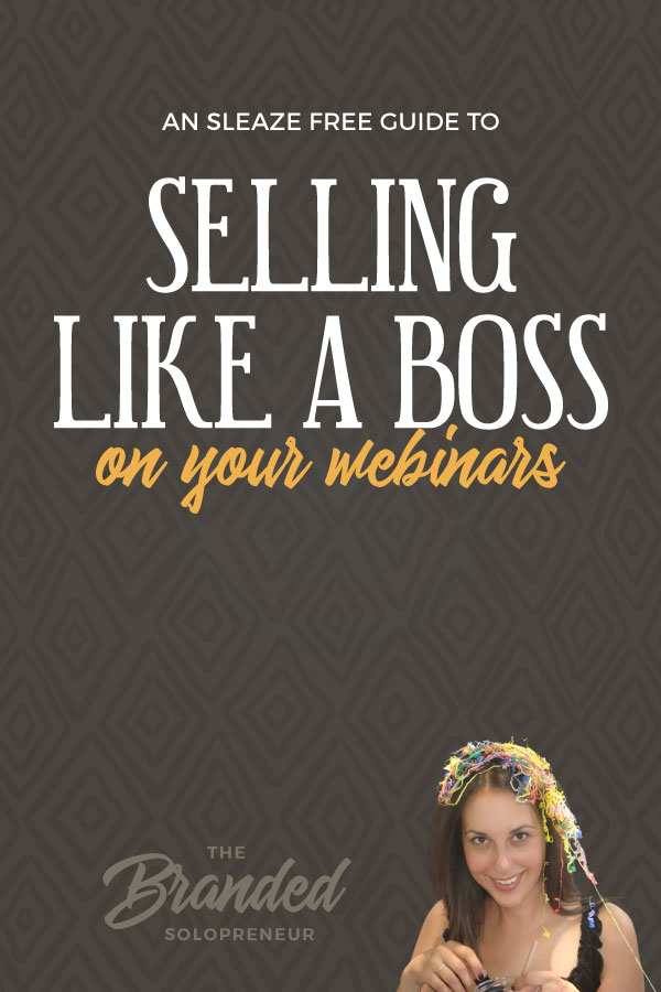 A Sleaze Free Guide to Selling Like a Boss on Your Webinars | A well put together webinar can sell just about anything. It's more about how you sell on webinars, than what you're selling. This sleaze free guide dives deep into each aspect of selling on webinars, so you can be confident when it comes to your pitch. #webinars #sellingtips #pitching #entrepreneur #infopreneur #wahm