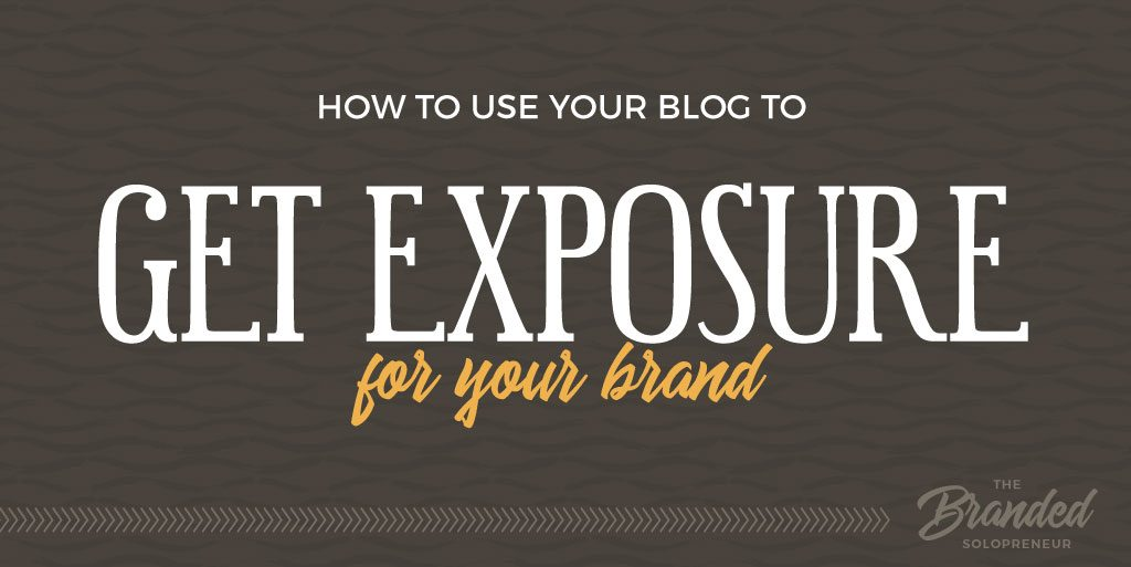 5 Ways to Use Your Blog to Get More Exposure For Your Brand