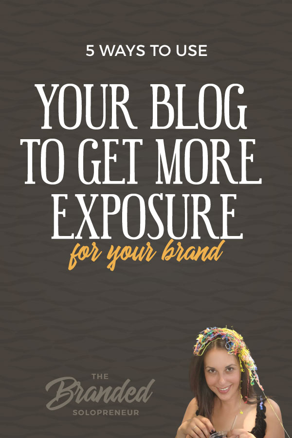 5 Ways to Use Your Blog to Get More Exposure For Your Brand | This quick & dirty guide breaks down five simple ways you can leverage your blog to get more exposure for your brand, without having to create new content every week. #bloggingtips #blogdesign #bloggingideas #howtoblog