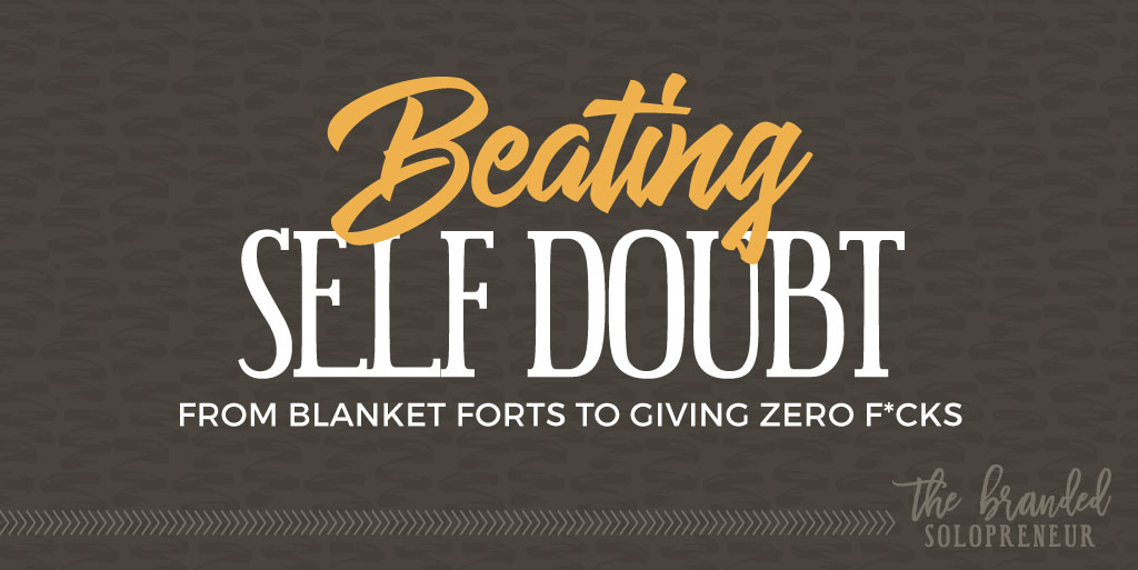 Beating Self Doubt: From Blanket Forts to Giving Zero F*cks