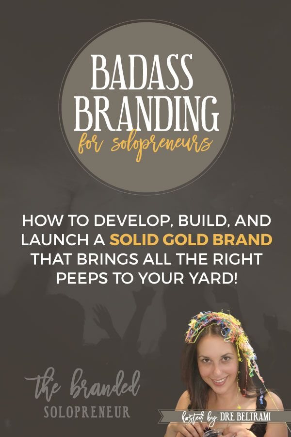 Badass Branding for Solopreneurs E-Course | The Anti One Size Fits All System That Will Teach You How to Develop, Build, and Launch a Solid Gold Brand That Brings All the RIGHT Peeps to Your Yard.