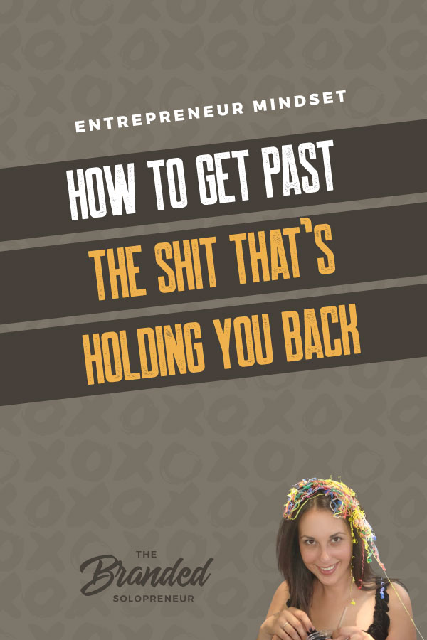 How To Get Past the Sh*t That's Holding You Back | Brave solopreneurs from around the world open up and confess the less than glossy entrepreneur mindset truths they've struggled with and how they've gotten past them. Entrepreneur mindset | Entrepreneur mindset motivation | Entrepreneur mindset tips | Entrepreneur mindset knowledge | Business mindset entrepreneurship | Business mindset tips | #infopreneur #entrepreneurlife #solopreneur #smallbusiness #businessfears