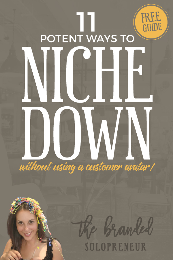11 Potent Ways to Niche Down {without a customer avatar} | This free PDF guide is loaded with 11 potent ways to niche down your target audience WITHOUT a customer avatar + a bonus strategy that is so simple and effective you'll have it implemented before your morning coffee is done brewing. #branding #brandidentity #branding101 #nicheideas #bloggingtips #solopreneur